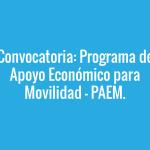 Convocatoria: Programa de Apoyo Económico para Movilidad. Plazo de presentación de Solicitudes ahasta el 12 de agosto.