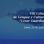 """CONVOCATORIA: VIII COLOQUIO DE LENGUA Y CULTURA EN LOS ANDES """"CÉSAR GUARDIA MAYORGA"""""""