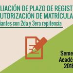 AMPLIACIÓN DE PLAZO DE REGISTRO DE AUTORIZACIÓN DE MATRÍCULA 2018 -1