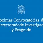 PRÓXIMAS CONVOCATORIAS DEL VICERRECTORADO DE INVESTIGACIÓN Y POSGRADO