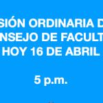 Sesión Ordinaria del Consejo de Facultad, hoy lunes16de abril, 5:00 p.m.