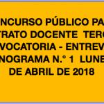 CONCURSO PÚBLICO PARA CONTRATO DOCENTE  TERCERA CONVOCATORIA – ENTREVISTA  CRONOGRAMA N.° 1  LUNES 23 DE ABRIL DE 2018