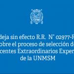Dejar sin efecto Resolución Rectoral que aprobaba convocatoria y cronograma del proceso de selección para ser distinguido como Docente Extraordinario Experto de la UNMSM