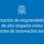 Formación de emprendedores de alto impacto como agentes de innovación social.