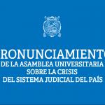 Pronunciamiento de la Asamblea Universitaria sobre la crisis del sistema judicial del país